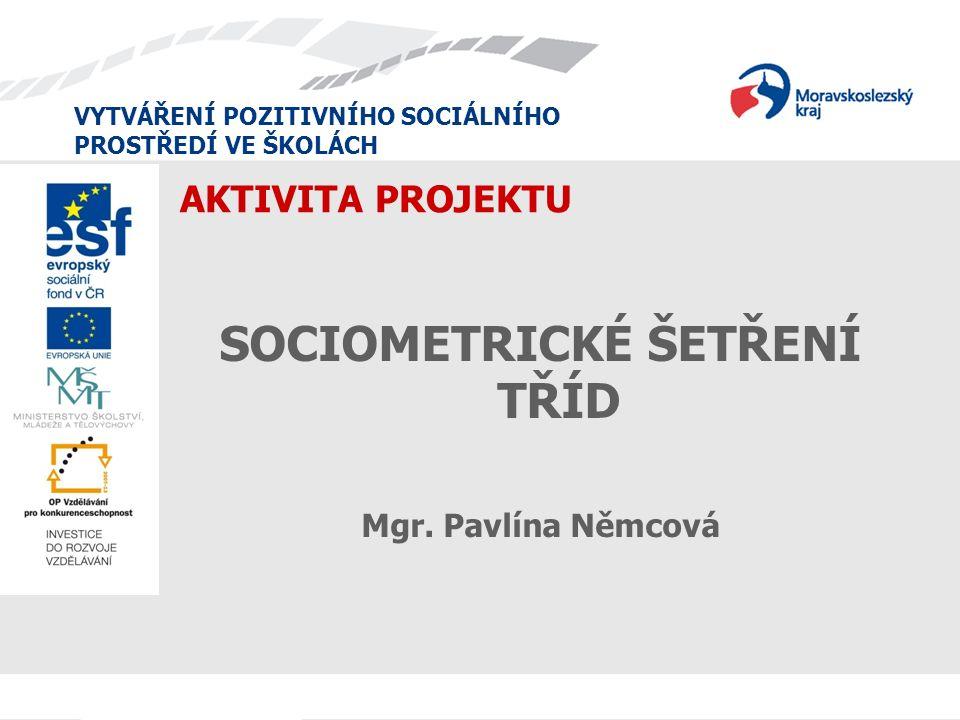 AKTIVITA PROJEKTU SOCIOMETRICKÉ ŠETŘENÍ TŘÍD Mgr. Pavlína Němcová