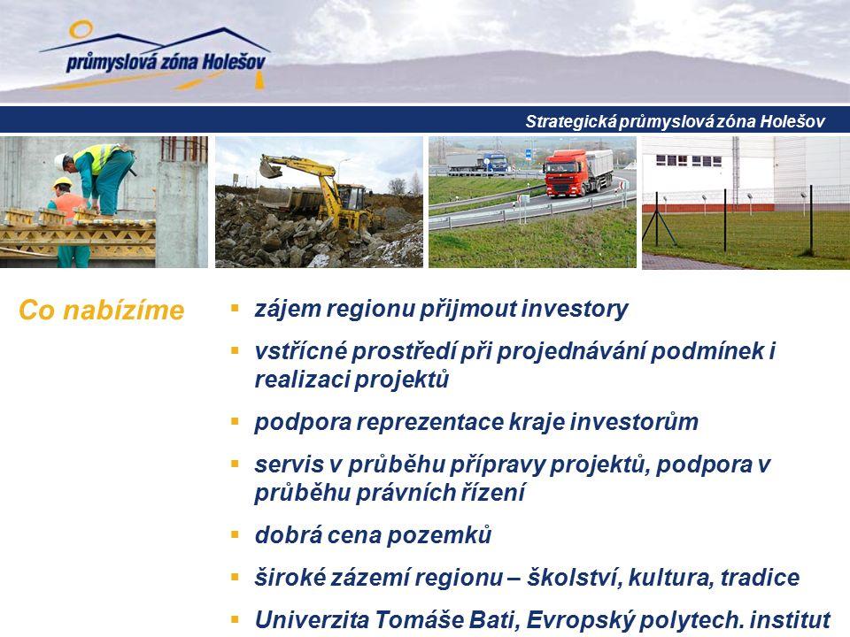 Co nabízíme  zájem regionu přijmout investory  vstřícné prostředí při projednávání podmínek i realizaci projektů  podpora reprezentace kraje invest