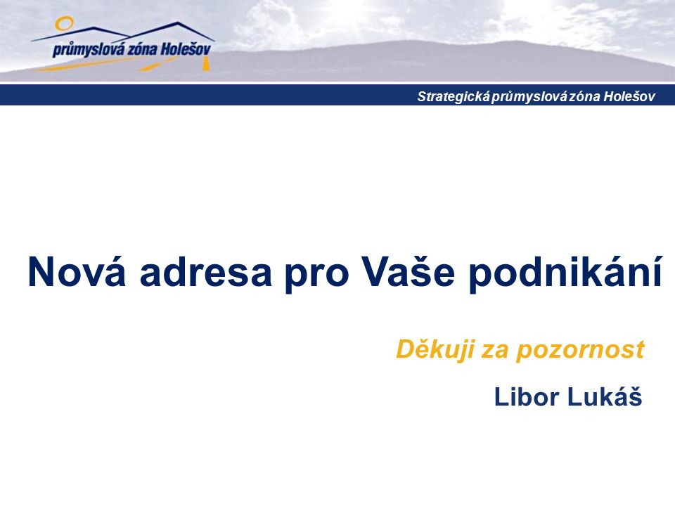 Děkuji za pozornost Libor Lukáš Strategická průmyslová zóna Holešov Nová adresa pro Vaše podnikání