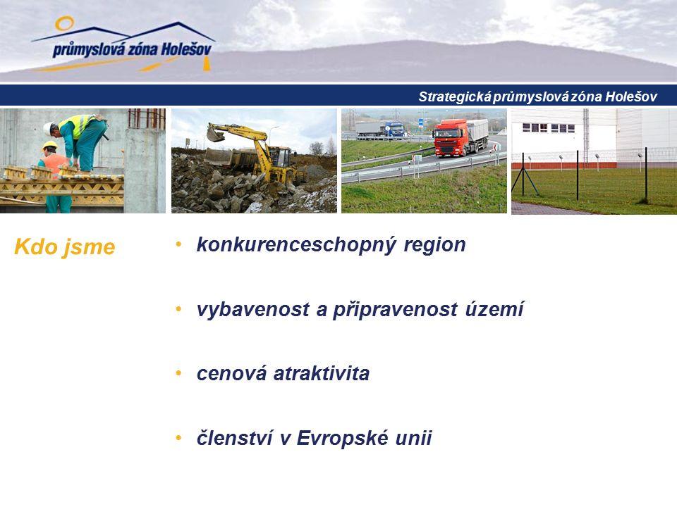 Kdo jsme konkurenceschopný region vybavenost a připravenost území cenová atraktivita členství v Evropské unii Strategická průmyslová zóna Holešov