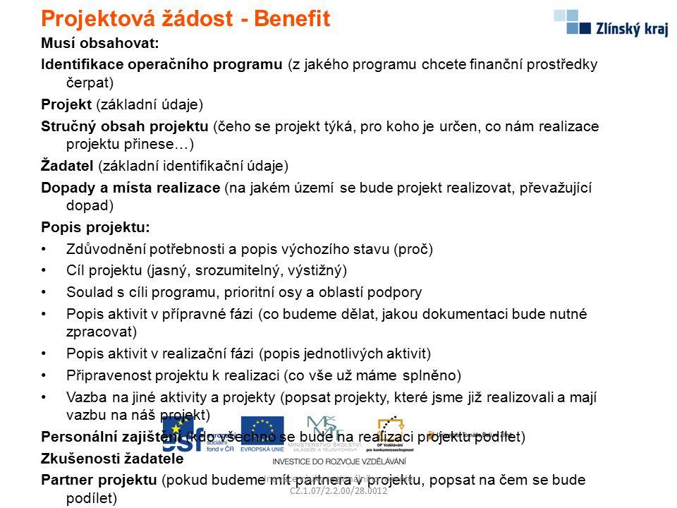 Projektová žádost - Benefit Musí obsahovat: Identifikace operačního programu (z jakého programu chcete finanční prostředky čerpat) Projekt (základní ú