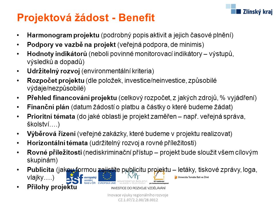 Projektová žádost - Benefit Harmonogram projektu (podrobný popis aktivit a jejich časové plnění) Podpory ve vazbě na projekt (veřejná podpora, de mini