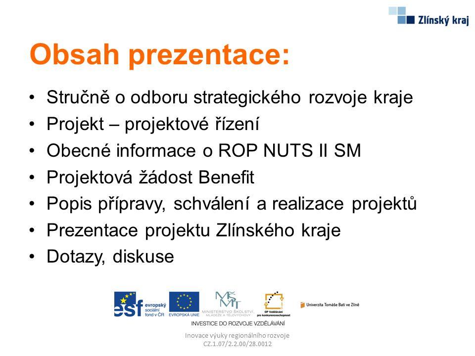 Obsah prezentace: Stručně o odboru strategického rozvoje kraje Projekt – projektové řízení Obecné informace o ROP NUTS II SM Projektová žádost Benefit