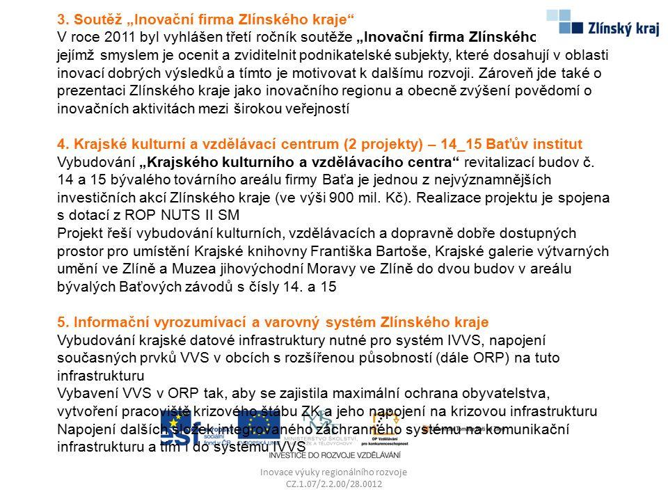 """3. Soutěž """"Inovační firma Zlínského kraje"""" V roce 2011 byl vyhlášen třetí ročník soutěže """"Inovační firma Zlínského kraje"""", jejímž smyslem je ocenit a"""