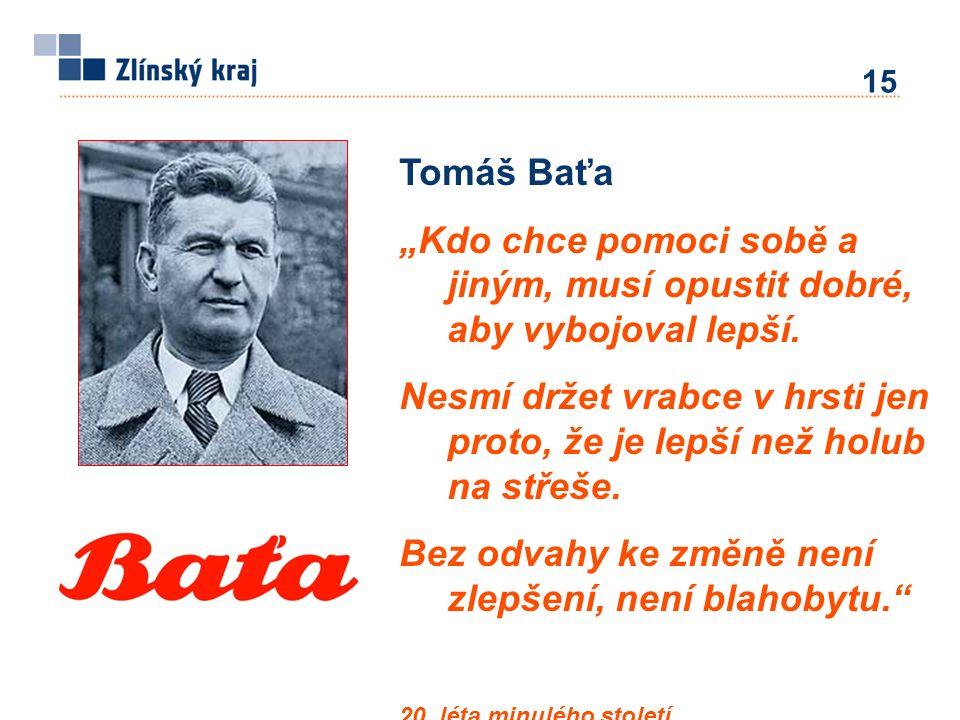 """Tomáš Baťa """"Kdo chce pomoci sobě a jiným, musí opustit dobré, aby vybojoval lepší. Nesmí držet vrabce v hrsti jen proto, že je lepší než holub na stře"""