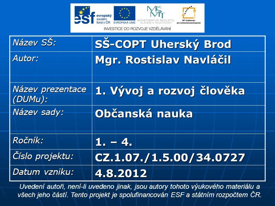 Název SŠ: SŠ-COPT Uherský Brod Autor: Mgr. Rostislav Navláčil Název prezentace (DUMu): 1.