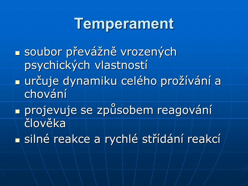 Temperament soubor převážně vrozených psychických vlastností soubor převážně vrozených psychických vlastností určuje dynamiku celého prožívání a chová