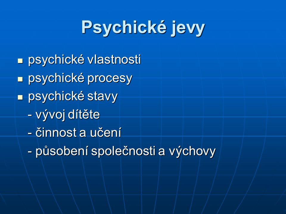 Psychické jevy psychické vlastnosti psychické vlastnosti psychické procesy psychické procesy psychické stavy psychické stavy - vývoj dítěte - vývoj dí