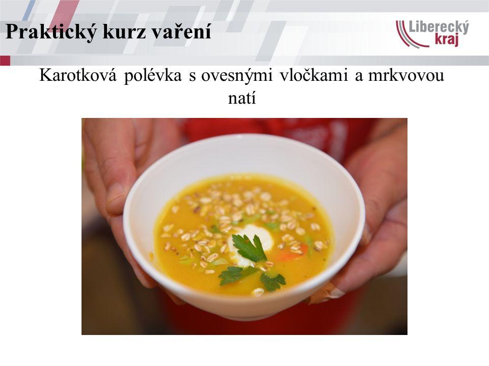 Karotková polévka s ovesnými vločkami a mrkvovou natí Praktický kurz vaření