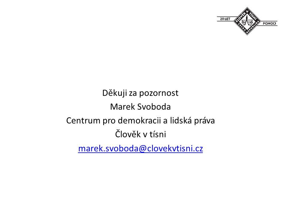 Děkuji za pozornost Marek Svoboda Centrum pro demokracii a lidská práva Člověk v tísni marek.svoboda@clovekvtisni.cz