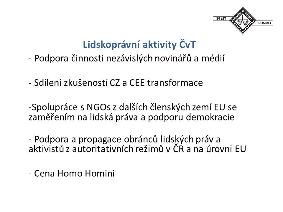 Lidskoprávní aktivity ČvT - Podpora činnosti nezávislých novinářů a médií - Sdílení zkušeností CZ a CEE transformace -Spolupráce s NGOs z dalších člen