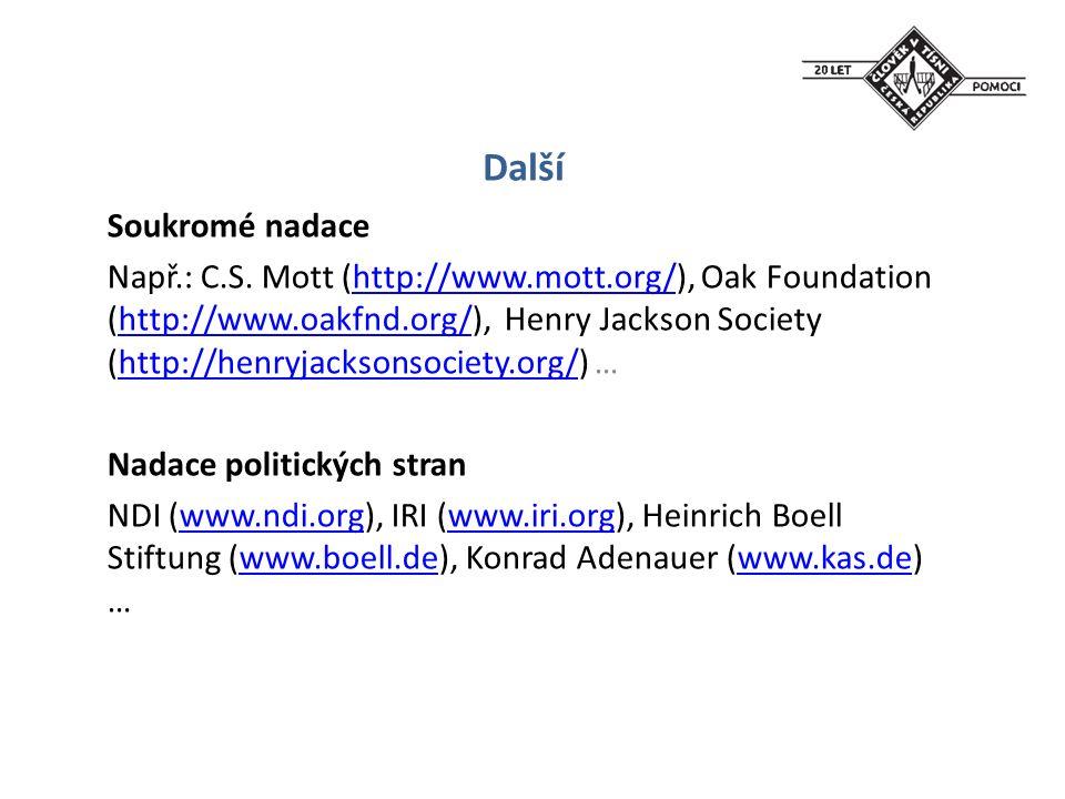 Další Soukromé nadace Např.: C.S. Mott (http://www.mott.org/), Oak Foundation (http://www.oakfnd.org/), Henry Jackson Society (http://henryjacksonsoci