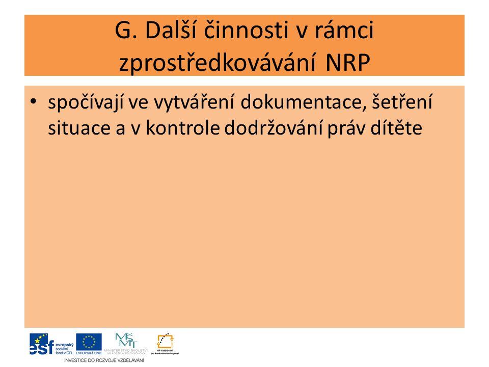 G. Další činnosti v rámci zprostředkovávání NRP spočívají ve vytváření dokumentace, šetření situace a v kontrole dodržování práv dítěte