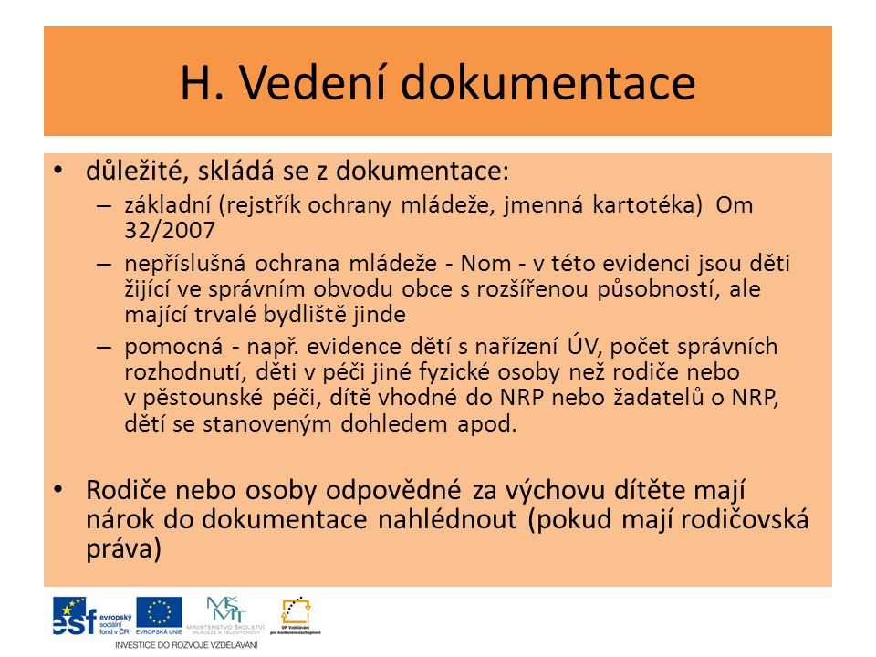 H. Vedení dokumentace důležité, skládá se z dokumentace: – základní (rejstřík ochrany mládeže, jmenná kartotéka) Om 32/2007 – nepříslušná ochrana mlád