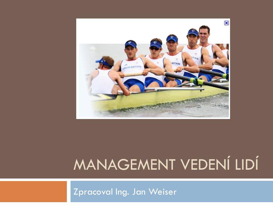 MANAGEMENT VEDENÍ LIDÍ Zpracoval Ing. Jan Weiser
