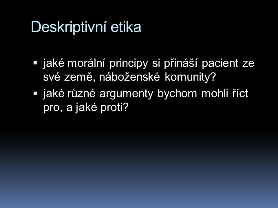 Deskriptivní etika  jaké morální principy si přináší pacient ze své země, náboženské komunity.