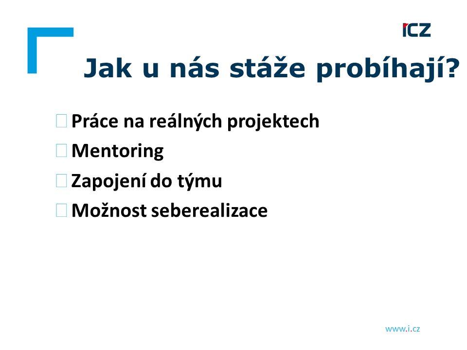 www.i.cz Jak u nás stáže probíhají? ▶ Práce na reálných projektech ▶ Mentoring ▶ Zapojení do týmu ▶ Možnost seberealizace