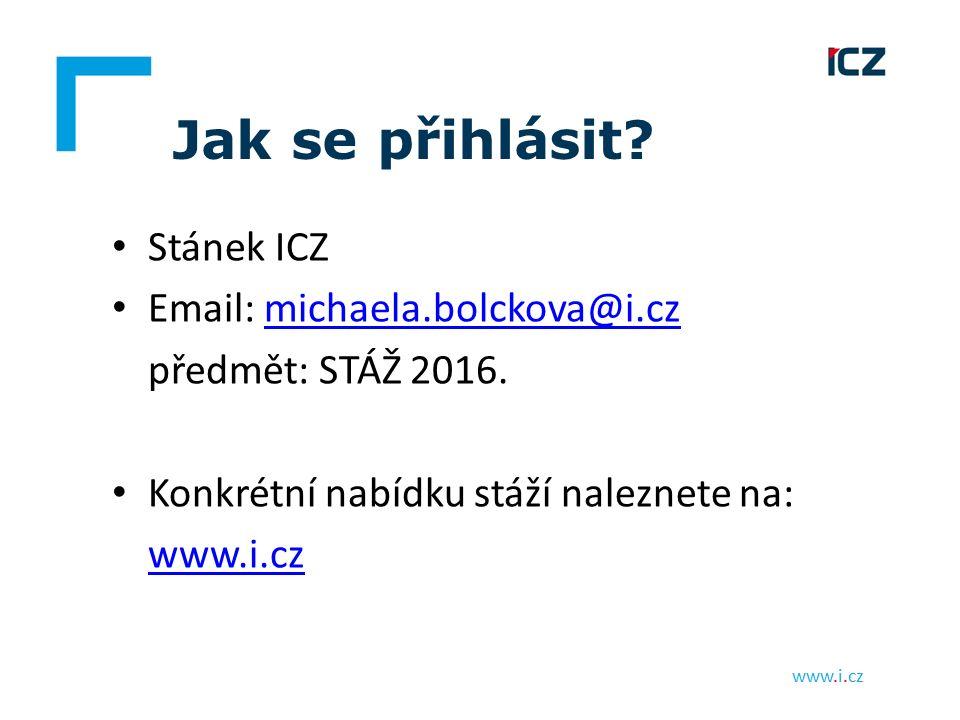 www.i.cz Jak se přihlásit? Stánek ICZ Email: michaela.bolckova@i.czmichaela.bolckova@i.cz předmět: STÁŽ 2016. Konkrétní nabídku stáží naleznete na: ww