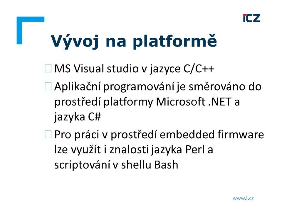 www.i.cz Vývoj na platformě ▶ MS Visual studio v jazyce C/C++ ▶ Aplikační programování je směrováno do prostředí platformy Microsoft.NET a jazyka C# ▶