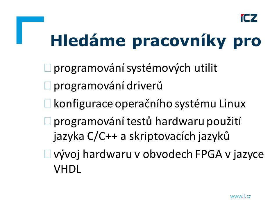 www.i.cz Hledáme pracovníky pro ▶ programování systémových utilit ▶ programování driverů ▶ konfigurace operačního systému Linux ▶ programování testů h