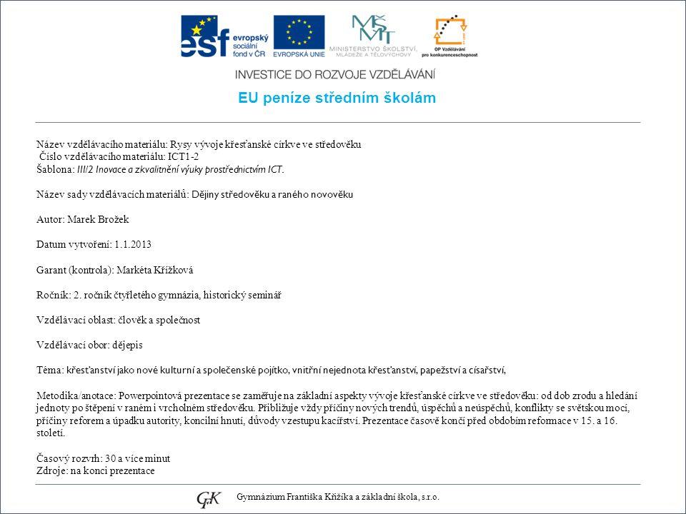 EU peníze středním školám Název vzdělávacího materiálu: Rysy vývoje křesťanské církve ve středověku Číslo vzdělávacího materiálu: ICT1-2 Šablona: III/2 Inovace a zkvalitnění výuky prostřednictvím ICT.
