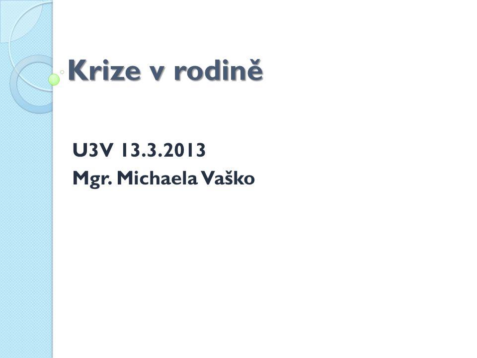 Krize v rodině U3V 13.3.2013 Mgr. Michaela Vaško
