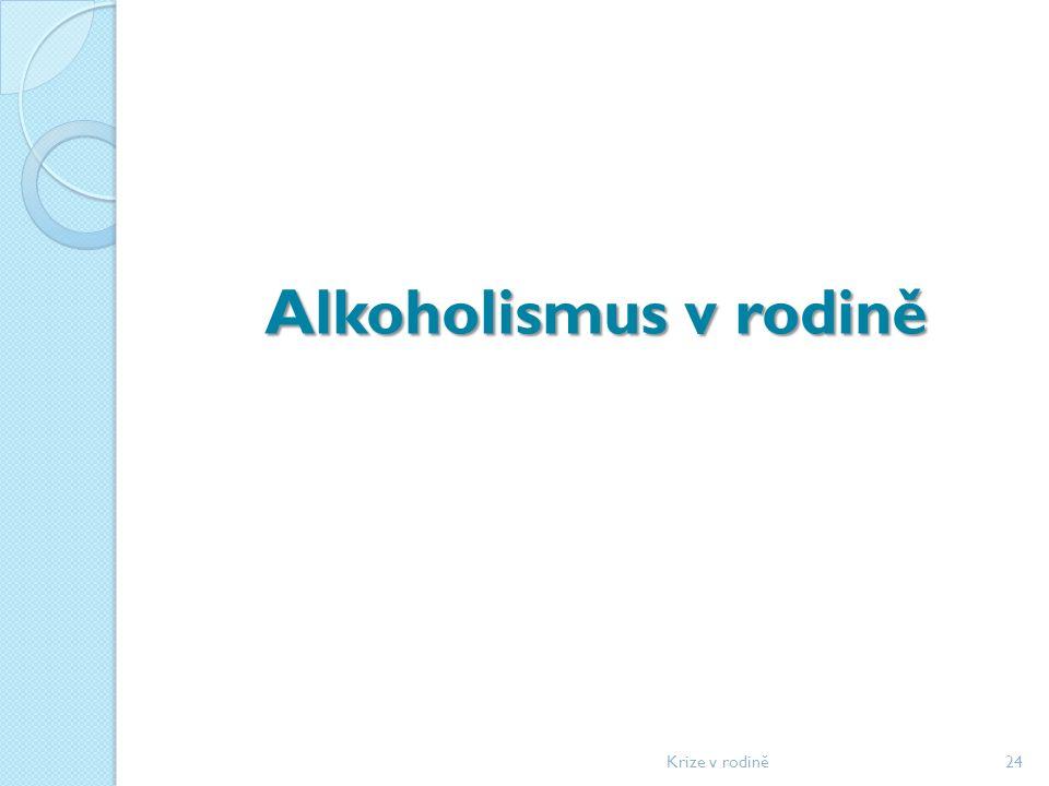 Alkoholismus v rodině Krize v rodině24