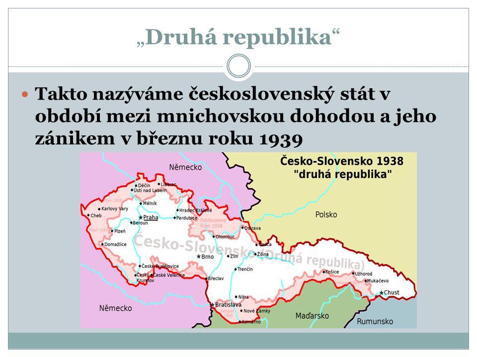 """""""Druhá republika Takto nazýváme československý stát v období mezi mnichovskou dohodou a jeho zánikem v březnu roku 1939"""
