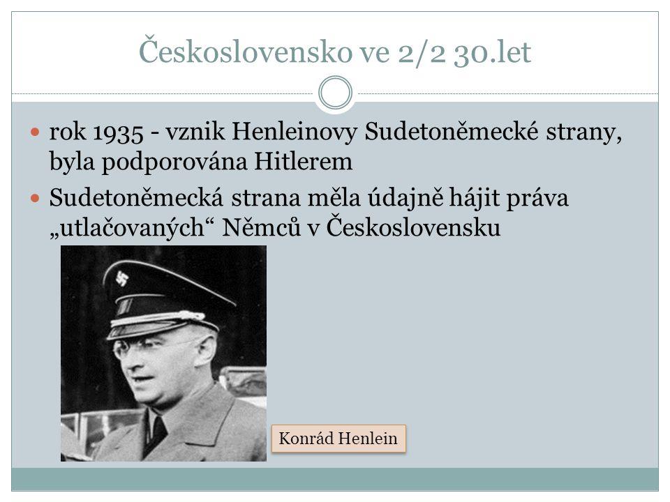 """Československo ve 2/2 30.let rok 1935 - vznik Henleinovy Sudetoněmecké strany, byla podporována Hitlerem Sudetoněmecká strana měla údajně hájit práva """"utlačovaných Němců v Československu Konrád Henlein"""