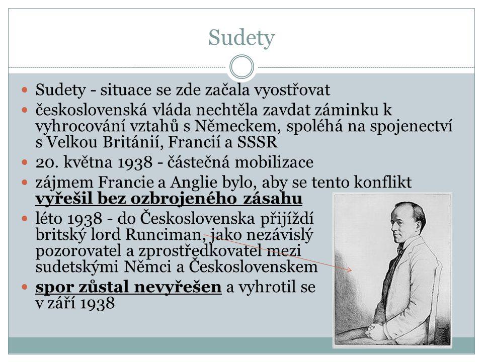 Sudety Sudety - situace se zde začala vyostřovat československá vláda nechtěla zavdat záminku k vyhrocování vztahů s Německem, spoléhá na spojenectví s Velkou Británií, Francií a SSSR 20.