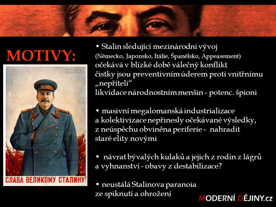 """Stalin sledující mezinárodní vývoj (Německo, Japonsko, Itálie, Španělsko, Appeasement) očekává v blízké době válečný konflikt čistky jsou preventivním úderem proti vnitřnímu """"nepříteli likvidace národnostním menšin - potenc."""