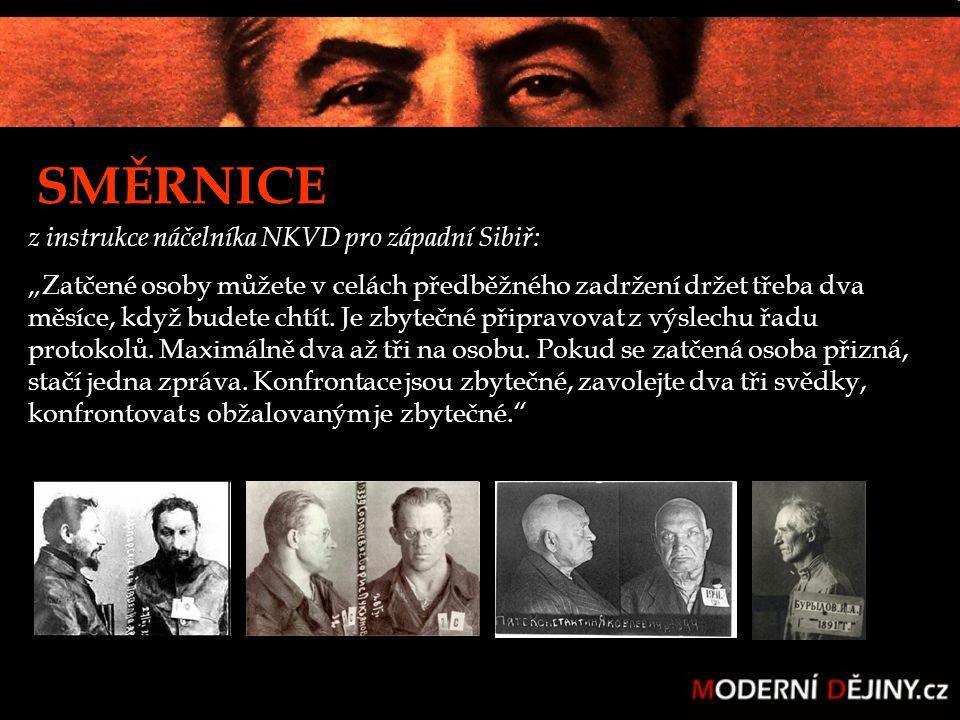 """z instrukce náčelníka NKVD pro západní Sibiř: """"Zatčené osoby můžete v celách předběžného zadržení držet třeba dva měsíce, když budete chtít. Je zbyteč"""