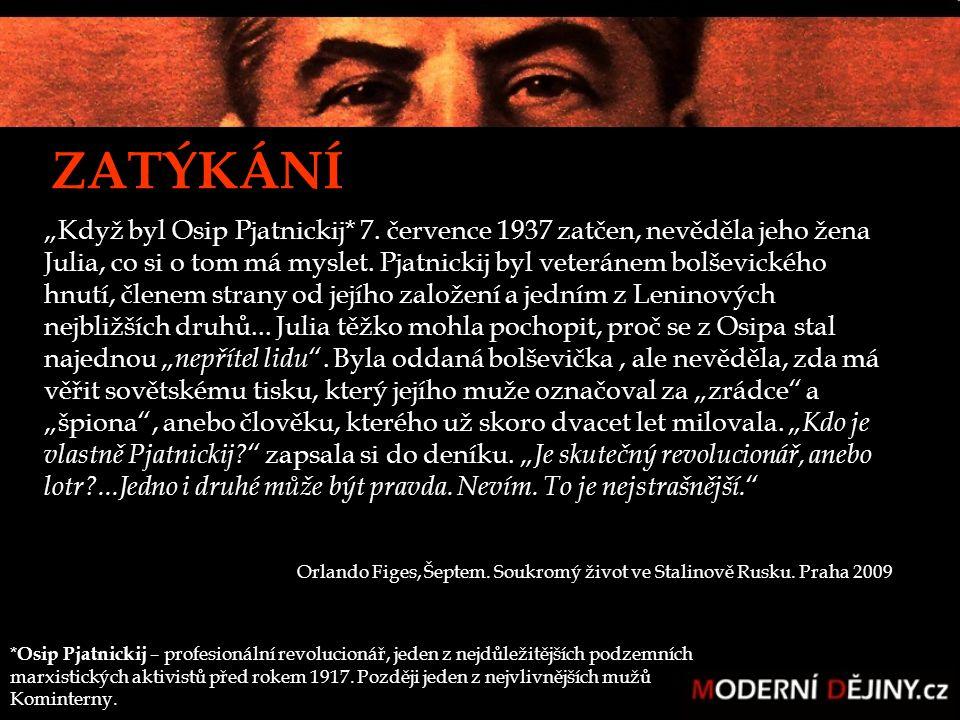"""""""Když byl Osip Pjatnickij* 7. července 1937 zatčen, nevěděla jeho žena Julia, co si o tom má myslet. Pjatnickij byl veteránem bolševického hnutí, člen"""