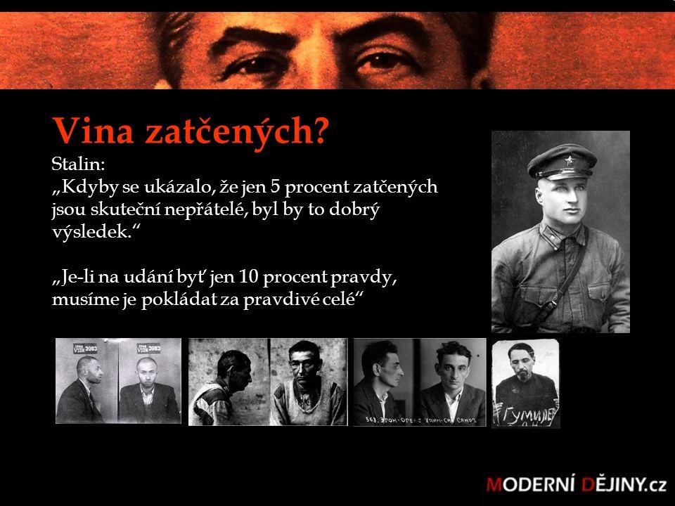 """Vina zatčených? Stalin: """"Kdyby se ukázalo, že jen 5 procent zatčených jsou skuteční nepřátelé, byl by to dobrý výsledek."""" """"Je-li na udání byť jen 10 p"""