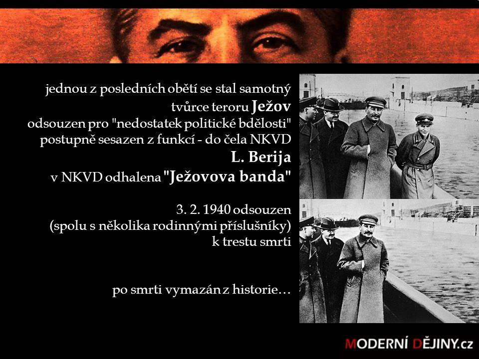 jednou z posledních obětí se stal samotný tvůrce teroru Ježov odsouzen pro nedostatek politické bdělosti postupně sesazen z funkcí - do čela NKVD L.