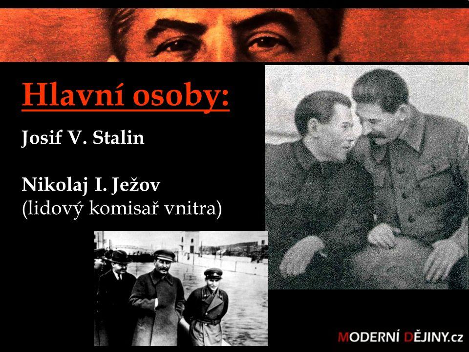Hlavní osoby: Josif V. Stalin Nikolaj I. Ježov (lidový komisař vnitra)