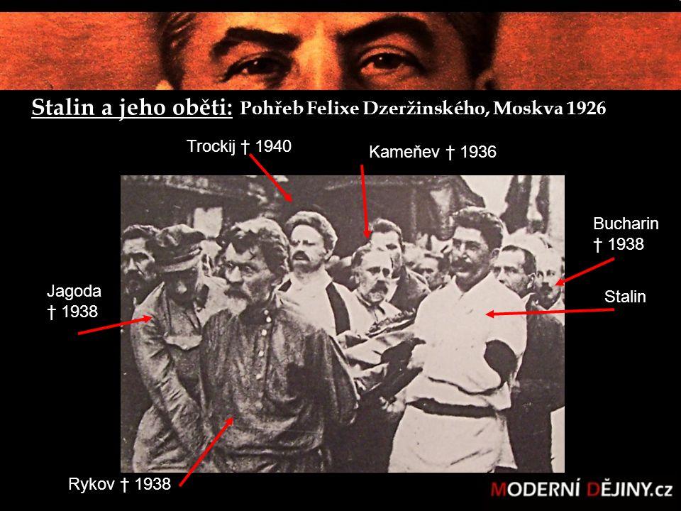 Stalin Rykov † 1938 Jagoda † 1938 Trockij † 1940 Kameňev † 1936 Bucharin † 1938 Stalin a jeho oběti: Pohřeb Felixe Dzeržinského, Moskva 1926