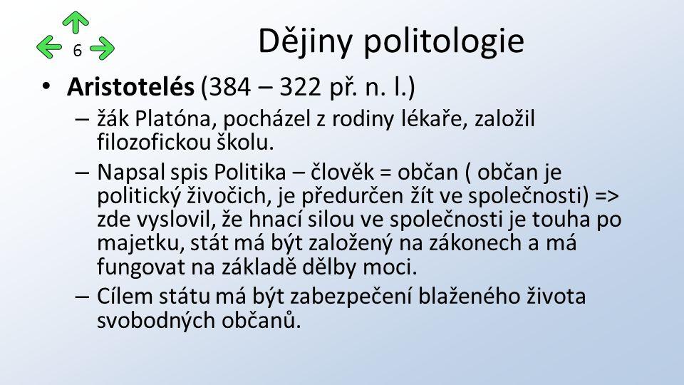 Aristotelés (384 – 322 př. n. l.) – žák Platóna, pocházel z rodiny lékaře, založil filozofickou školu. – Napsal spis Politika – člověk = občan ( občan