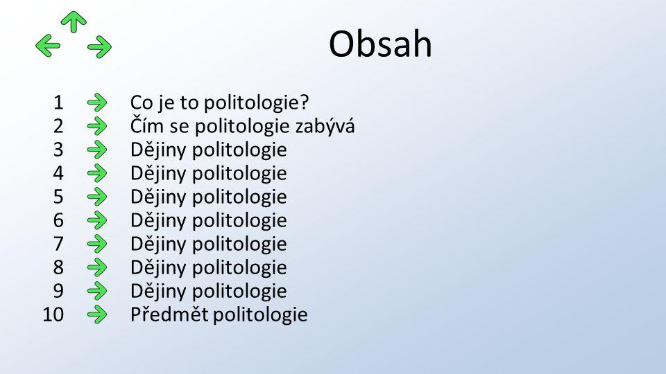 Obsah Co je to politologie?1 Čím se politologie zabývá2 Dějiny politologie3 4 5 6 7 8 9 Předmět politologie10