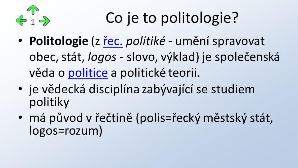 Politologie (z řec. politiké - umění spravovat obec, stát, logos - slovo, výklad) je společenská věda o politice a politické teorii.řec.politice je vě