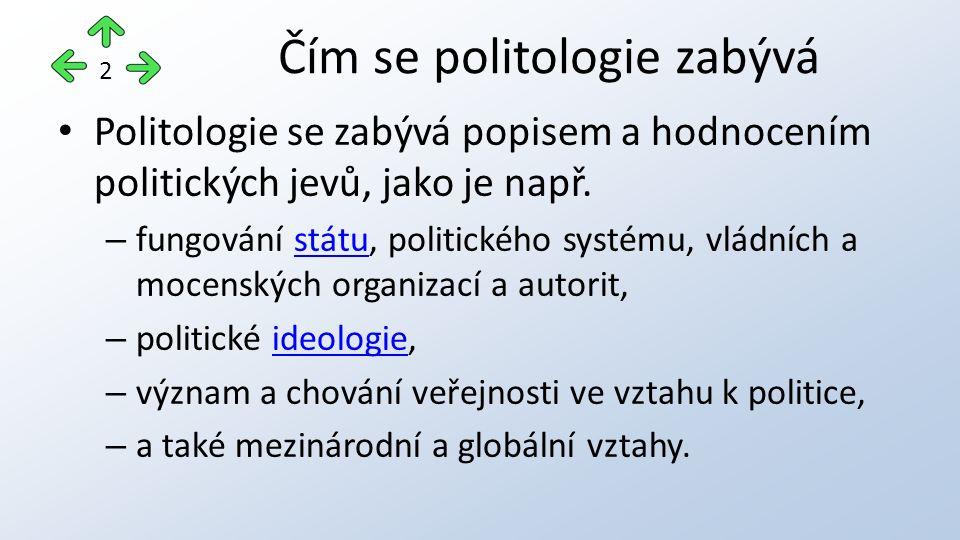 Politologie se zabývá popisem a hodnocením politických jevů, jako je např.
