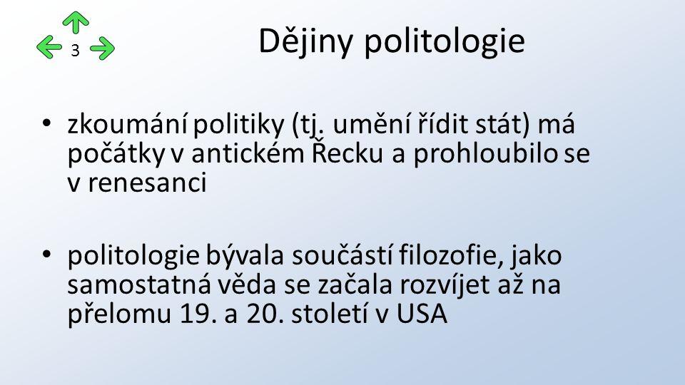 zkoumání politiky (tj. umění řídit stát) má počátky v antickém Řecku a prohloubilo se v renesanci politologie bývala součástí filozofie, jako samostat