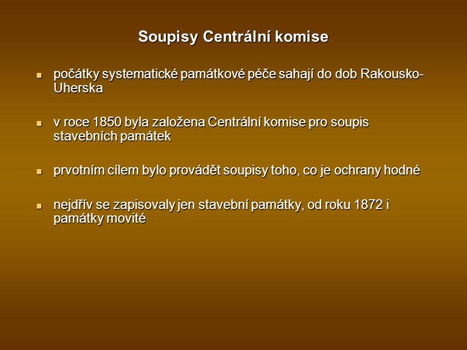 Soupisy Centrální komise počátky systematické památkové péče sahají do dob Rakousko- Uherska počátky systematické památkové péče sahají do dob Rakousko- Uherska v roce 1850 byla založena Centrální komise pro soupis stavebních památek v roce 1850 byla založena Centrální komise pro soupis stavebních památek prvotním cílem bylo provádět soupisy toho, co je ochrany hodné prvotním cílem bylo provádět soupisy toho, co je ochrany hodné nejdřív se zapisovaly jen stavební památky, od roku 1872 i památky movité nejdřív se zapisovaly jen stavební památky, od roku 1872 i památky movité