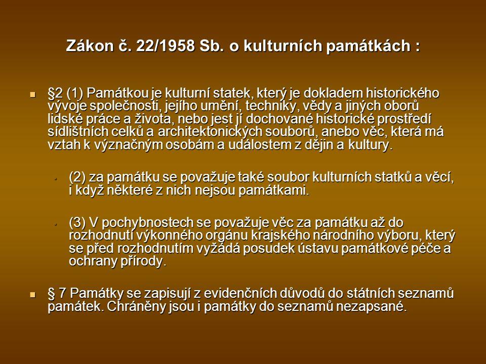 Zákon č. 22/1958 Sb. o kulturních památkách : §2 (1) Památkou je kulturní statek, který je dokladem historického vývoje společnosti, jejího umění, tec