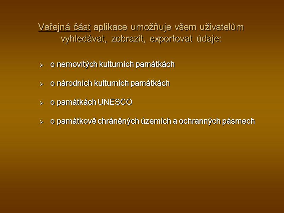 Veřejná část aplikace umožňuje všem uživatelům vyhledávat, zobrazit, exportovat údaje:  o nemovitých kulturních památkách  o národních kulturních památkách  o památkách UNESCO  o památkově chráněných územích a ochranných pásmech
