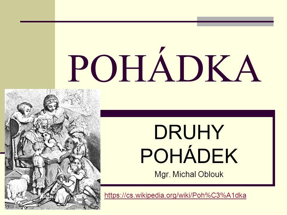 POHÁDKA DRUHY POHÁDEK Mgr. Michal Oblouk https://cs.wikipedia.org/wiki/Poh%C3%A1dka
