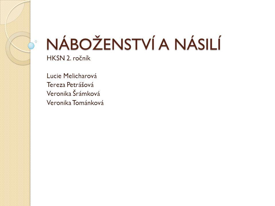 NÁBOŽENSTVÍ A NÁSILÍ HKSN 2. ročník Lucie Melicharová Tereza Petrášová Veronika Šrámková Veronika Tománková