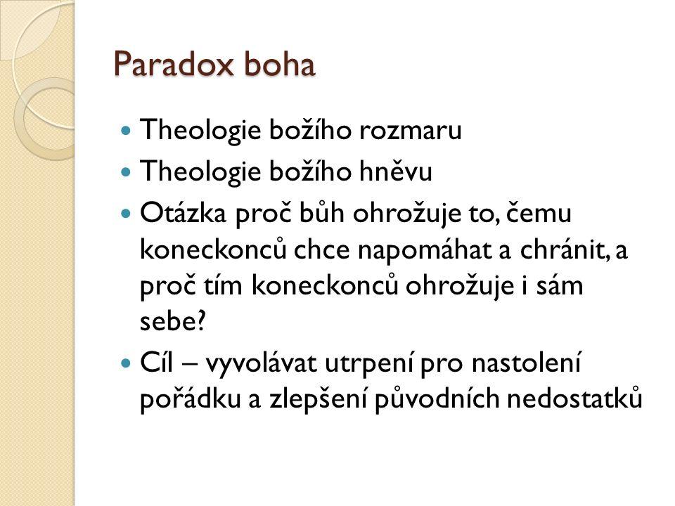 Paradox boha Theologie božího rozmaru Theologie božího hněvu Otázka proč bůh ohrožuje to, čemu koneckonců chce napomáhat a chránit, a proč tím koneckonců ohrožuje i sám sebe.