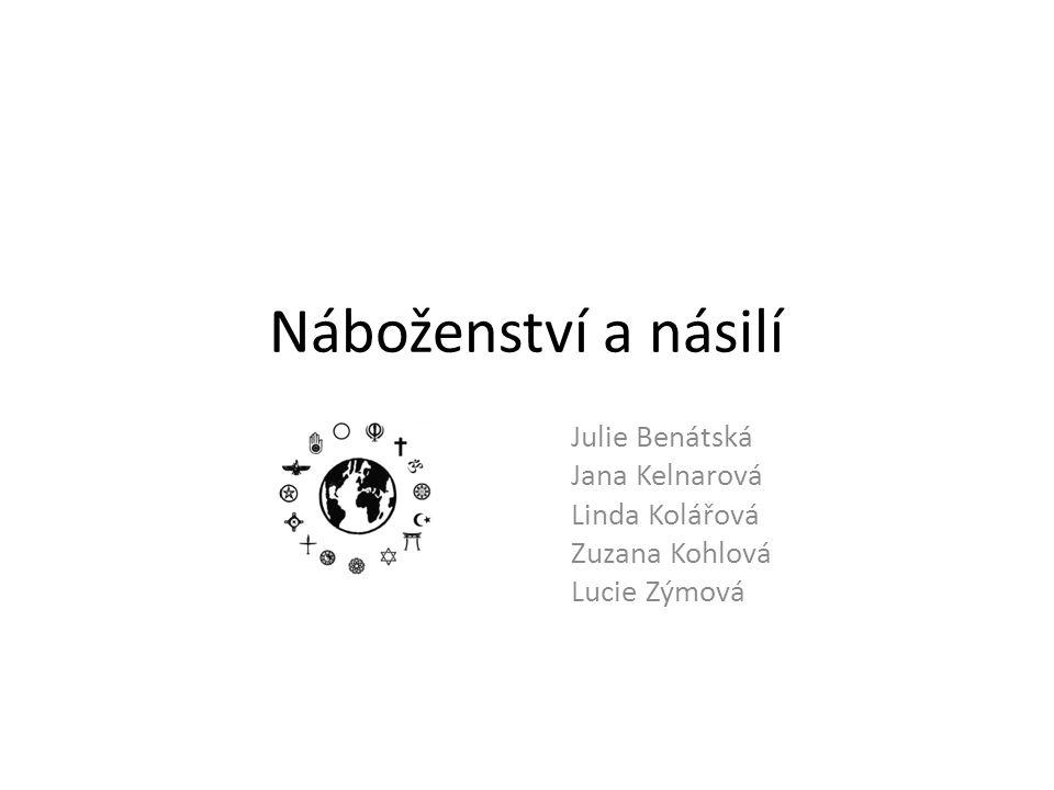 Náboženství a násilí Julie Benátská Jana Kelnarová Linda Kolářová Zuzana Kohlová Lucie Zýmová