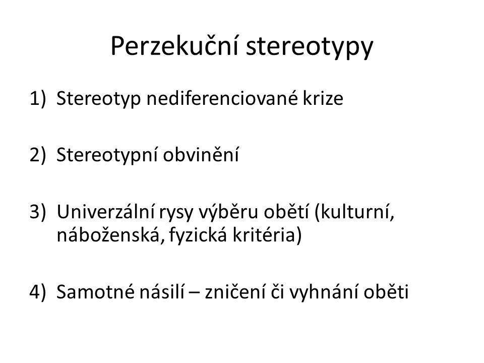 Perzekuční stereotypy 1)Stereotyp nediferenciované krize 2)Stereotypní obvinění 3)Univerzální rysy výběru obětí (kulturní, náboženská, fyzická kritéria) 4)Samotné násilí – zničení či vyhnání oběti
